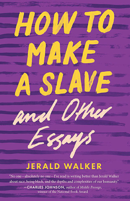 Click for more detail about How to Make a Slave and Other Essays by Jerald Walker