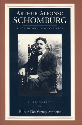 Click for more detail about Arthur Alfonso Schomburg: Black Bibliophile & Collector by Elinor Des Verney Sinnette