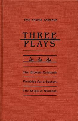 Click for more detail about Three Plays: The Broken Calabash / Parables for a Season / The Reign of Wazobia (African American Life ) by Osonye Tess Onwueme