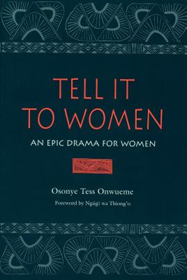 Click for more detail about Tell It to Women: An Epic Drama for Women (African American Life Series) by Osonye Tess Onwueme