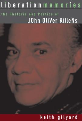 Click to go to detail page for Liberation Memories: The Rhetoric And Poetics Of John Oliver Killens (African American Life Series)