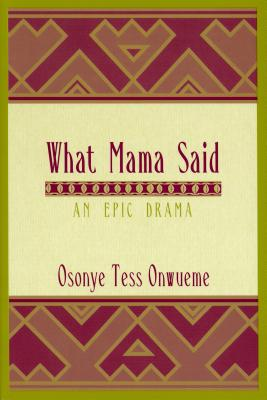 Click for more detail about What Mama Said: An Epic Drama (African American Life Series) by Osonye Tess Onwueme