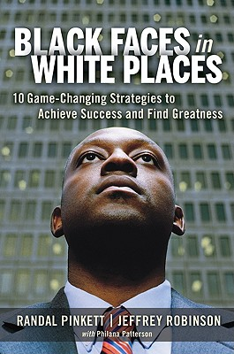 Click for more detail about Black Faces In White Places: 10 Game-Changing Strategies To Achieve Success And Find Greatness by Randal Pinkett, Jeffrey Robinson and Philana Patterson