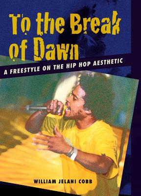 book cover To the Break of Dawn: A Freestyle on the Hip-Hop Aesthetic by William Jelani Cobb