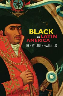 Click for more detail about Black in Latin America by Henry Louis Gates, Jr.