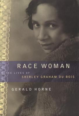 Book Cover Race Woman: The Lives of Shirley Graham Du Bois by Gerald Horne