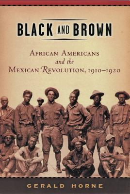 Book Cover Black and Brown: African Americans and the Mexican Revolution, 1910-1920 (American History and Culture) by Gerald Horne