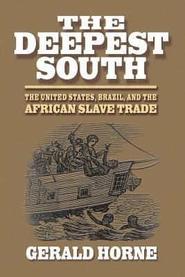 Book Cover The Deepest South: The United States, Brazil, and the African Slave Trade by Gerald Horne