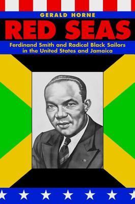 Book Cover Red Seas: Ferdinand Smith and Radical Black Sailors in the United States and Jamaica by Gerald Horne