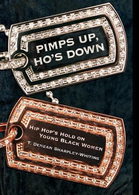 Click for more detail about Pimps Up, Ho's Down: Hip Hop's Hold on Young Black Women by T. Denean Sharpley-Whiting