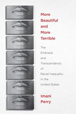 Click for more detail about More Beautiful and More Terrible: The Embrace and Transcendence of Racial Inequality in the United States by Imani Perry