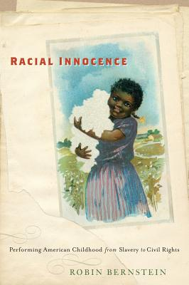 Click for more detail about Racial Innocence: Performing American Childhood From Slavery To Civil Rights (America And The Long 19Th Century) by Robin Bernstein