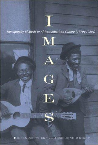 Click for more detail about Images: Iconography of Music in African-American Culture (1770s-1920s) (Garland Reference Library of the Humanities) by Eileen Southern
