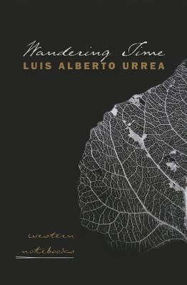 Click for more detail about Wandering Time: Western Notebooks by Luís Alberto Urrea