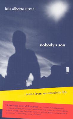 Click for more detail about Nobody's Son: Notes from an American Life by Luís Alberto Urrea