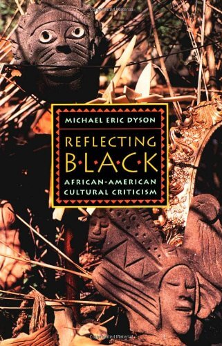 Click for more detail about Reflecting Black: African-American Cultural Criticism (American Culture) by Michael Eric Dyson