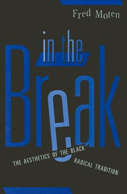 Click for more detail about In The Break: The Aesthetics Of The Black Radical Tradition by Fred Moten