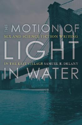 Click for more detail about The Motion Of Light In Water: Sex And Science Fiction Writing In The East Village by Samuel R. Delany