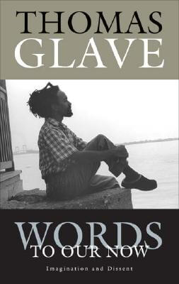 Click for more detail about Words to Our Now: Imagination and Dissent by Thomas Glave