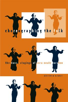 Click for a larger image of Choreographing The Folk: The Dance Stagings Of Zora Neale Hurston (Indigenous Americas)