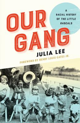 Click for more detail about Our Gang: A Racial History of The Little Rascals by Julia Lee