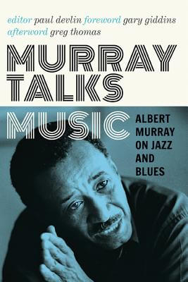 Click for more detail about Murray Talks Music: Albert Murray on Jazz and Blues by Albert Murray