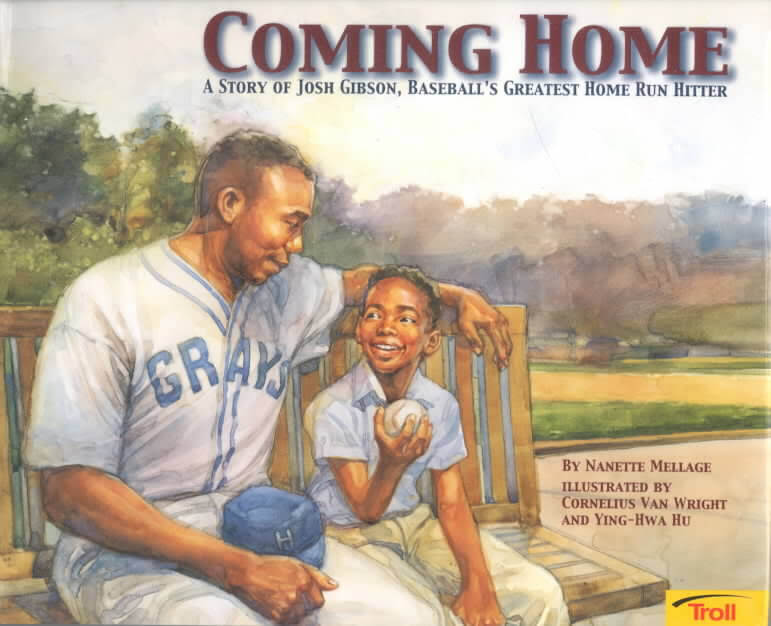 Click for more detail about Coming Home: A True Story of Josh Gibson, Baseball's Greatest Home Run Hitter by Nanette Mellage, Cornelius Van Wright, and Ying-Hwa Hu