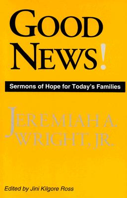 Book Cover Good News!: Sermons of Hope for Today's Families by Rev. Dr. Jeremiah A. Wright, Jr.