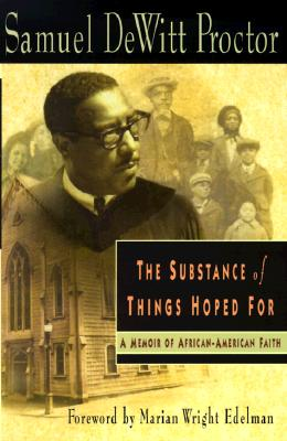 Click for more detail about The Substance of Things Hoped for: A Memoir of African-American Faith by Samuel D. Proctor