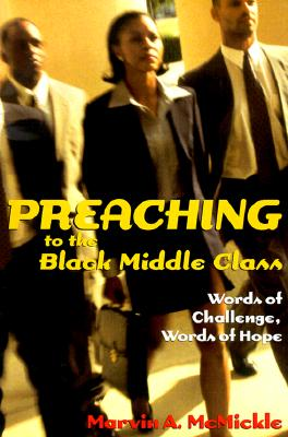 Click for more detail about Preaching to the Black Middle Class: Words of Challenge, Words of Hope by Marvin Andrew McMickle