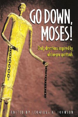 Click for more detail about Go Down, Moses!: Daily Devotions Inpsired by Old Negro Spirituals by Leonidas A. Johnson