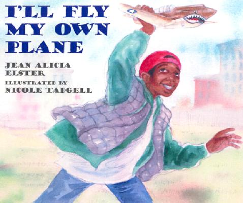 Click for more detail about I'll Fly My Own Plane by Jean Alicia Elster