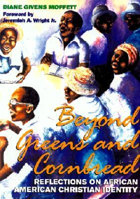 Click for more detail about Beyond Greens and Cornbread: Reflections on African American Christian Identity by Diane Givens Moffett