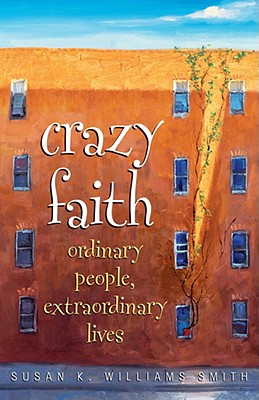 Click for more detail about Crazy Faith: Ordinary People, Extraordinary Lives by Susan K. Williams Smith