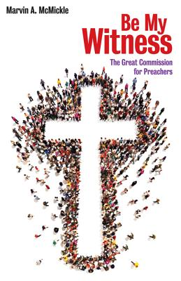 Click for more detail about Be My Witness: The Great Commission for Preachers by Marvin Andrew McMickle