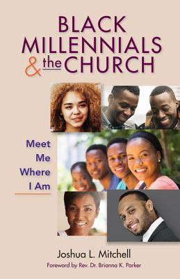 Click for more detail about Black Millennials and the Church: Meet Me Where I Am by Joshua L. Mitchell