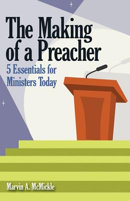Click for more detail about The Making of a Preacher: 5 Essentials for Ministers Today by Marvin Andrew McMickle