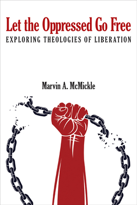 Click for more detail about Let the Oppressed Go Free: Exploring Theologies of Liberation by Marvin Andrew McMickle