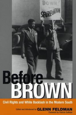 Click for more detail about Before Brown: Civil Rights and White Backlash in the Modern South by Glenn Feldman and Patricia Sullivan