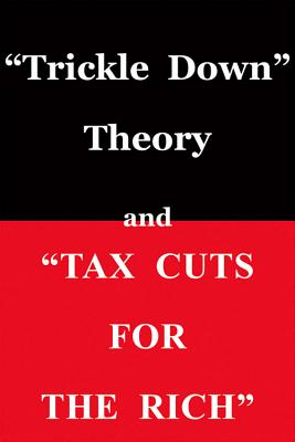 "Click for more detail about ""Trickle Down"" Theory and ""Tax Cuts for the Rich"" by Thomas Sowell"