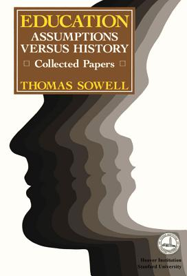 Click for more detail about Education: Assumptions versus History: Collected Papers (Hoover Institution Press Publication) by Thomas Sowell