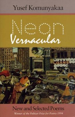 Book Cover Neon Vernacular: New And Selected Poems by Yusef Komunyakaa
