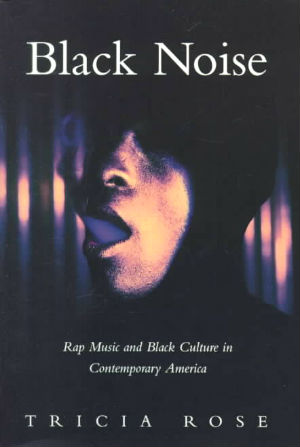 Click for more detail about Black Noise: Rap Music and Black Culture in Contemporary America by Tricia Rose