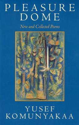 Book Cover Pleasure Dome: New And Collected Poems by Yusef Komunyakaa