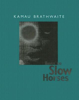 Click for more detail about Born to Slow Horses by Kamau Brathwaite