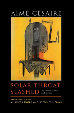 Click for more detail about Solar Throat Slashed: The Unexpurgated 1948 Edition (Wesleyan Poetry Series) by Aimé Césaire