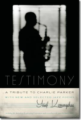 Book Cover Testimony, A Tribute to Charlie Parker: With New and Selected Jazz Poems (Wesleyan Poetry Series) by Yusef Komunyakaa
