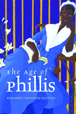 Click for more detail about The Age of Phillis by Honorée Fanonne Jeffers