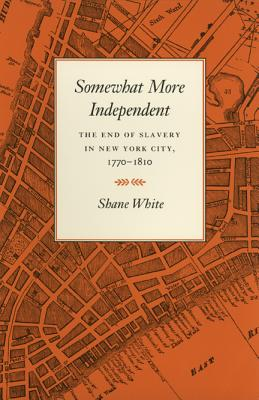 Click for more detail about Somewhat More Independent: The End of Slavery in New York City, 1770-1810 by Shane White