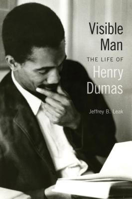 Click for more detail about Visible Man: The Life Of Henry Dumas by Jeffrey B. Leak